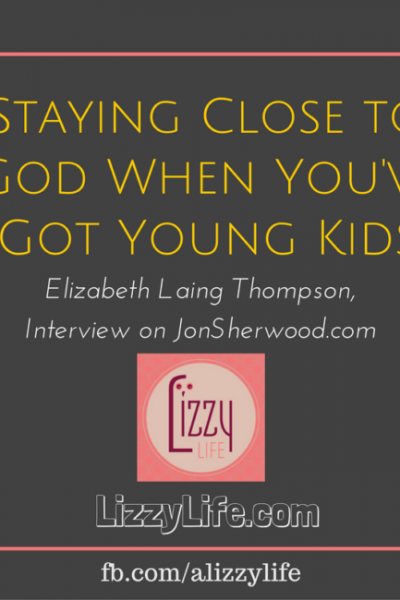 staying close to God when you have young children