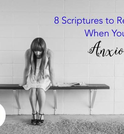best scriptures to read when you're anxious